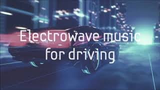 Electrowave music for driving