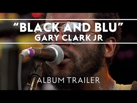 Gary Clark Jr.-Blak And Blu [Album Trailer]