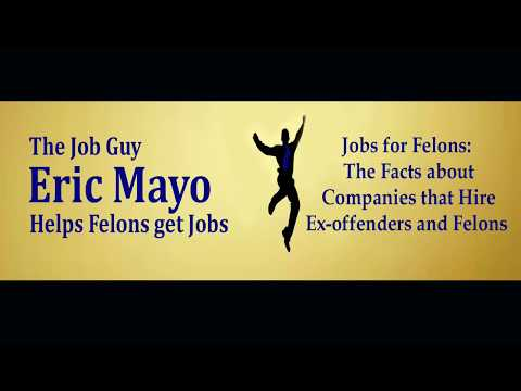 Jobs for Felons:   The Facts about Companies that Hire Ex offenders and Felons (2018)
