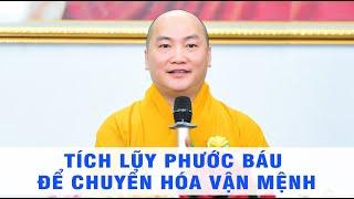 Tích Lũy Phước Báu Để Chuyển Hóa Vận Mệnh - (Trích đoạn ngắn) - Thầy Thích Phước Tiến