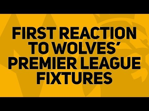 FIRST REACTION TO WOLVES' PREMIER LEAGUE FIXTURES