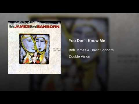 You Don't Know Me (1986) (Song) by Bob James and David Sanborn