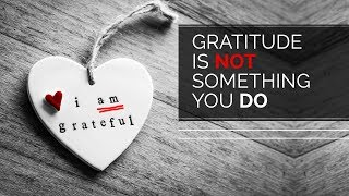 Day 58 - Gratitude Is Not Something You Do