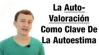 Video: La Autovaloración Como Clave De La Autoestima