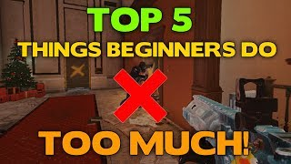 Rainbow Six Siege Tips    Top 5 Things Beginners Do Too Much!
