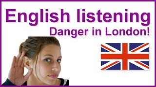 Danger in London, Listening practice