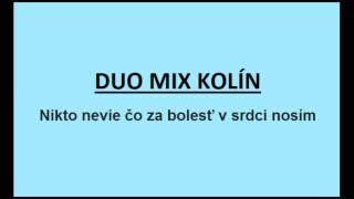 Video DUO MIX Kolín - Nikto nevie čo za bolesť v srdci nosím