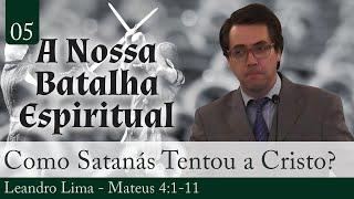 05. Como Satanás Tentou a Cristo? - Leandro Lima