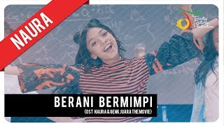 Download Lagu Naura - Berani Bermimpi (OST Naura & Genk Juara) Mp3