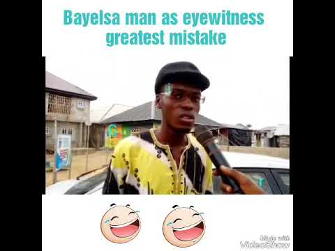 Bayelsa man as eye witnesses greatest mistake