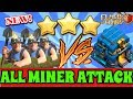 MINERS vs MAX TOWN HALL 12! Mass Miner Attack Strategy 3 Star Th12 Max Level |Th12 War Style 2018