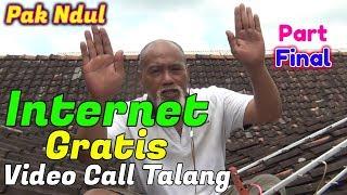 Video Pak Ndul - INTERNET GRATIS [Part FINAL] - VIDEO CALL VIA TALANG MP3, 3GP, MP4, WEBM, AVI, FLV Mei 2019