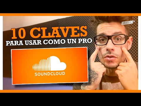 10 CLAVES para utilizar SOUNDCLOUD como un PRO