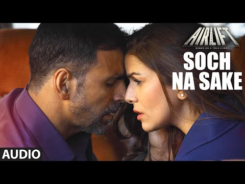 SOCH NA SAKE Full Song (AUDIO) | AIRLIFT | Akshay