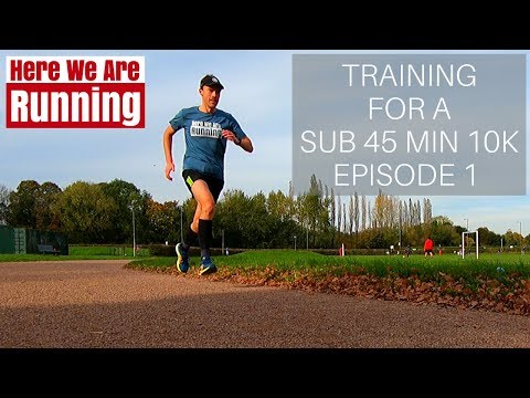 Training For a Sub 45 min 10K | Episode 1
