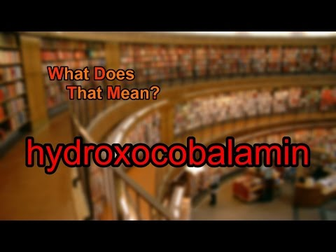 What does hydroxocobalamin mean?