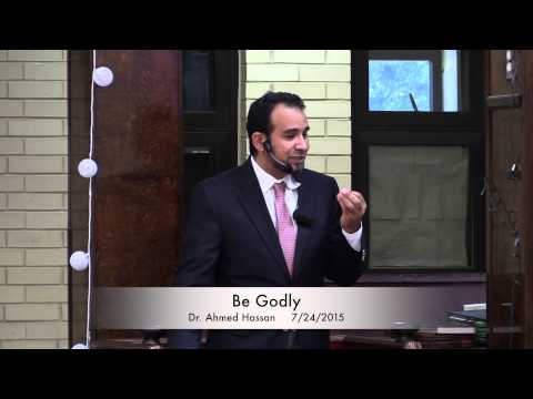 Be Godly. Dr. Ahmed Hassan 7/24/2015