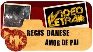 Regis Danese - AMOR DE PAI - Vídeo Da LETRA Oficial HD MK Music (VideoLETRA®)
