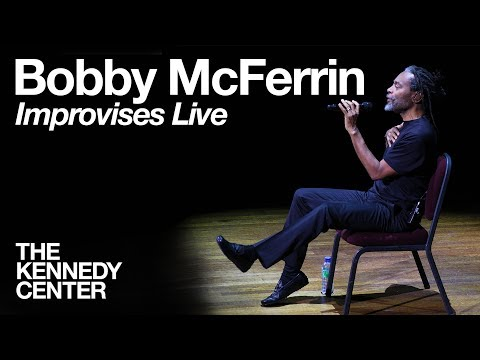 Bobby McFerrin - LIVE Improvisation at The Kennedy Center