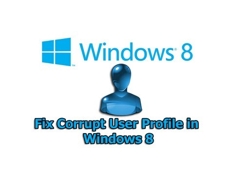 Fix Corrupt User Profile in Windows 8