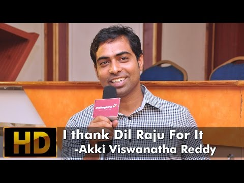 I thank Dil Raju For It :  Akki Viswanatha Reddy