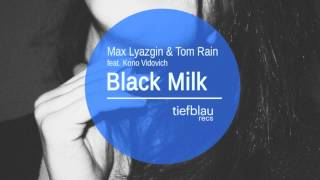 Max Lyazgin & Tom Rain Ft Kono Vidovic - Black Milk (Original)