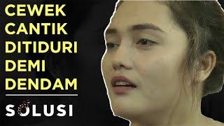 Kisah Nyata Cewek Cantik Ditiduri Demi Dendam | Agustinus Ferry Solusi TV | Eps 56 | Part 1