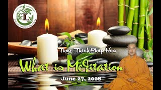 What is Meditation - Thay. Thich Phap Hoa (Jun.27, 2008)