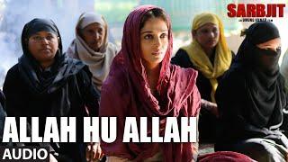 Allah Hu Allah Full Audio Song SARBJIT Aishwarya Rai Bachchan Randeep Hooda Richa Chadda
