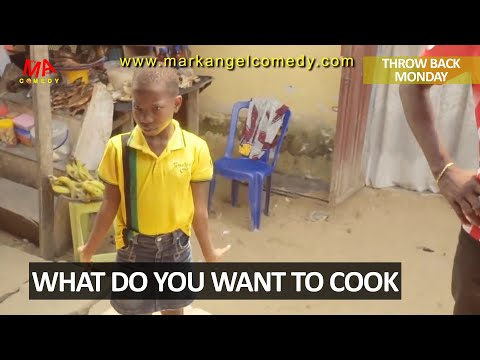 WHAT DO YOU WANT TO COOK (Mark Angel Comedy) (Throw Back Monday)