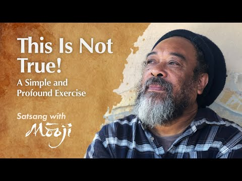 "Mooji Video: ""This Is Not True!"" — A Simple and Profound Exercise"