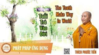 Tuổi Trẻ Vào Đời (The Youth Make Way In World) - English Sub - Thích Phước Tiến