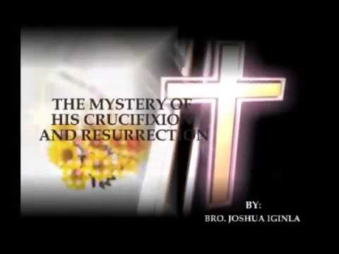 THE MYSTERY OF HIS CRUCIFIXION AND RESURRECTION WORD COLLECTION BY BRO. JOSHUA IGINLA