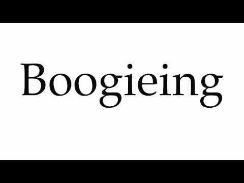 How to Pronounce Boogieing