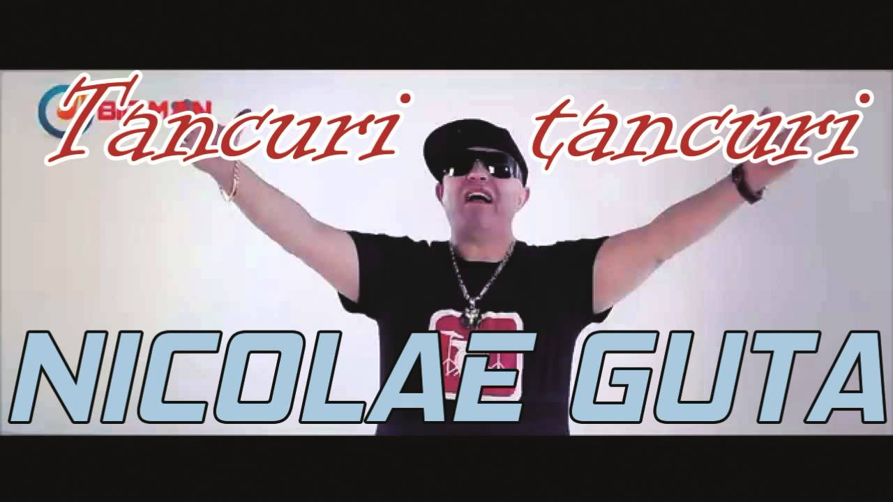 Tancuri, tancuri - Nicolae Guță