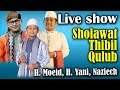 Sholawat Thibil Qulub | H. Moeid, H.Yani, Naziech  (Live)