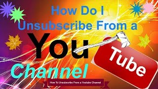 How Do I Unsubscribe From a Youtube Channel  How To Unsubscribe From a Youtube Channel is a how to video that will show you how to unsubscribe from a Youtube channel that you no longer want to be a subscriber to.https://youtu.be/spf7bqp--4Ihttps://www.youtube.com/channel/UCFBxyLMer62Dr4cmdMeQP4A