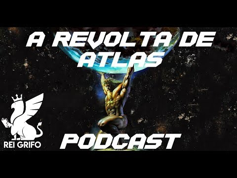 Podcast do Rei Grifo 36: A Revolta de Atlas