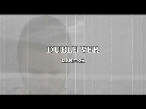 "MENDOZA, ""DUELE VER"" [VIDEOCLIP]"