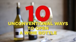 10 Unconventional Ways To Open A Wine Bottle