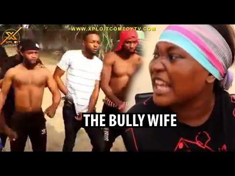 THE BULLY WIFE (XPLOIT COMEDY)