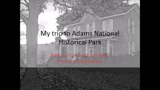 Visiting Adams National Historical Park!