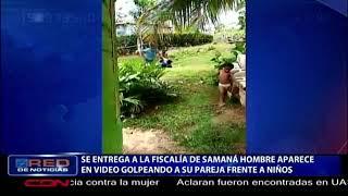 Se entrega a la fiscalía de Samaná hombre que aparece en video golpeando a su pareja frente a niños