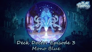 To conclude our three part special of Deck Doctor we take a look at Mono Blue. The series has covered the three strongest decks...
