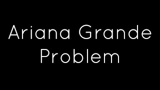 Video Ariana Grande ft. Iggy Azalea - Problem Lyrics MP3, 3GP, MP4, WEBM, AVI, FLV November 2018