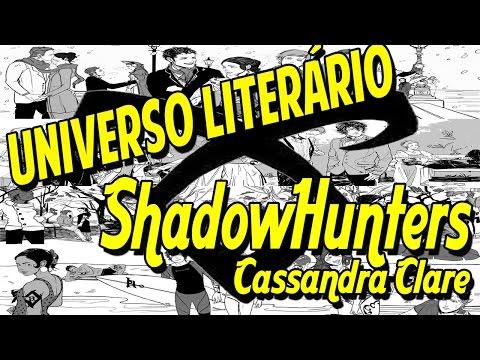 Universo Literário | Mundo ShadowHunter da Autora Cassandra Clare