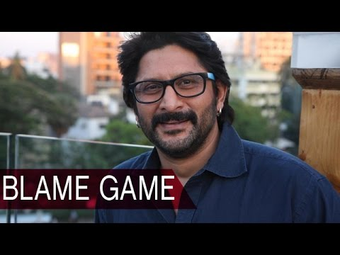 Arshad Warsi's Blame Game