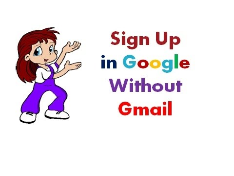 How to Sign up in Google  without Gmail