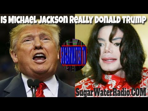 Is Michael Jackson Really Donald Trump – The Liquid Truth – Live.