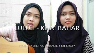 Video Luluh - Khai Bahar (cover by Sheryl & Eizaty) MP3, 3GP, MP4, WEBM, AVI, FLV Maret 2018